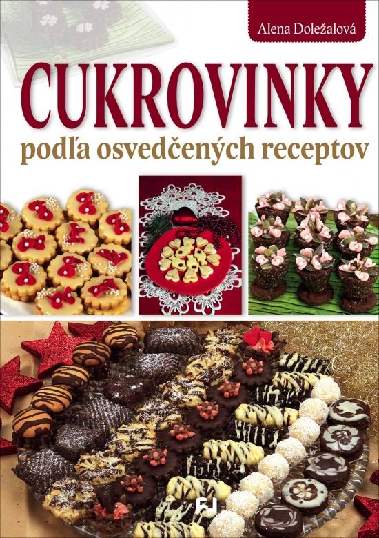 Cukrovinky podľa osvedčených receptov - Alena Doležalová