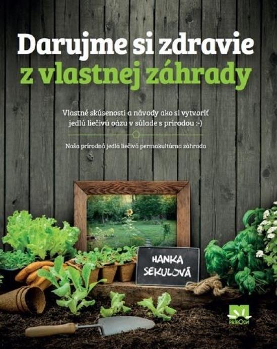 Darujme si zdravie z vlastnej záhrady - Hanka Sekulová