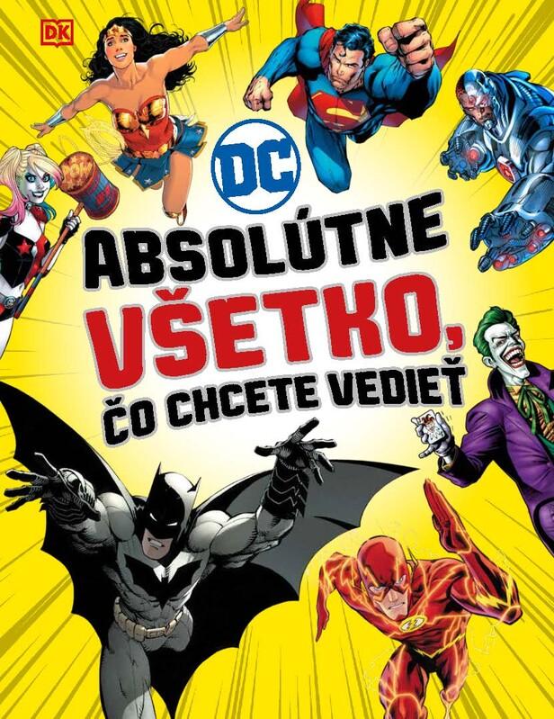 DC Comics: Absolútne všetko, čo chcete vedieť - kolektív autorov