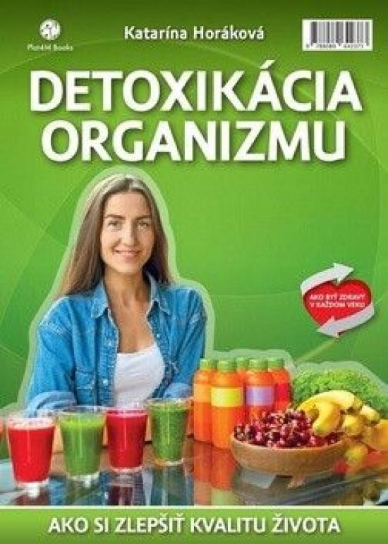 Detoxikácia organizmu- Ako zmeniť kvalitu života k lepšiemu - Katarína Horáková