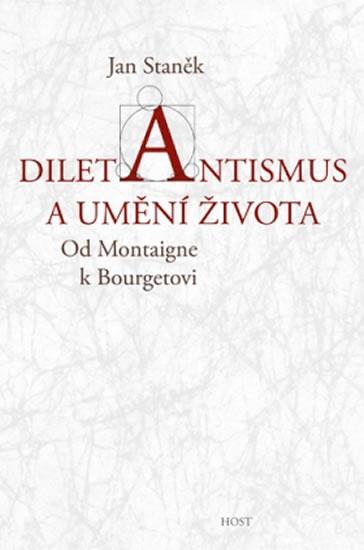 Diletantismus a umění života - Od Montaigne k Bourgetovi - Jan Staněk
