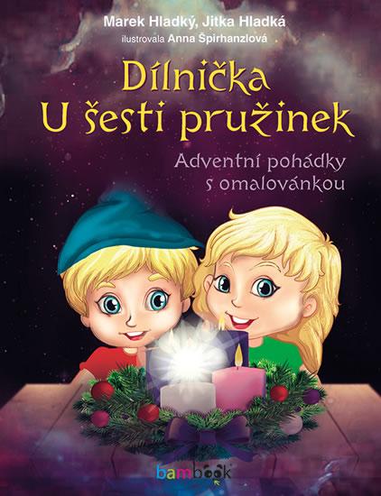 Dílnička U šesti pružinek - Adventní pohádky s omalovánkou - Marek Hladký, Jitka Hladká