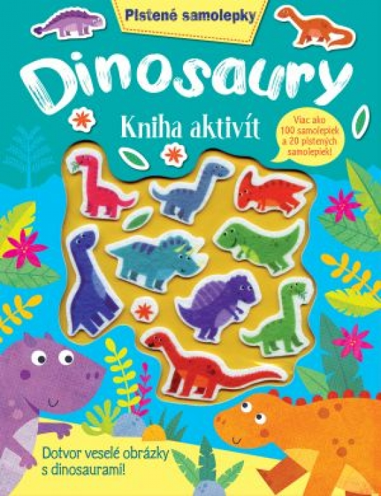 Dinosaury kniha aktivít - Plstené samolepky - Kolektív autorov