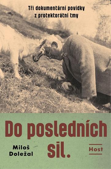 Do posledních sil - Tři dokumentární pov - Miloš Doležal