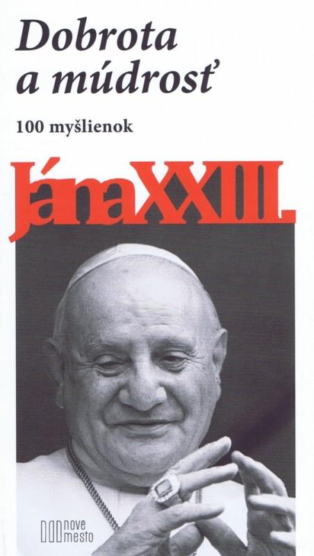 Dobrota a múdrosť - 100 myšlienok Jána XXIII.-2.vyd. - Ján XXIII.