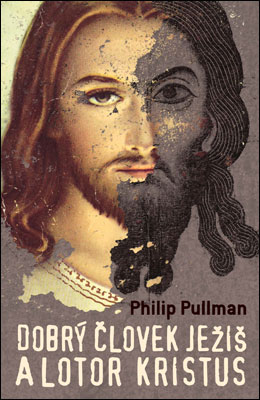 Dobrý človek Ježiš a lotor Kristus - Philip Pullman