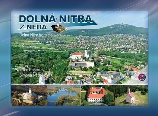 Dolná Nitra z neba - Dolná Nitra from Heaven - Milan Paprčka, Simona Nádašiová