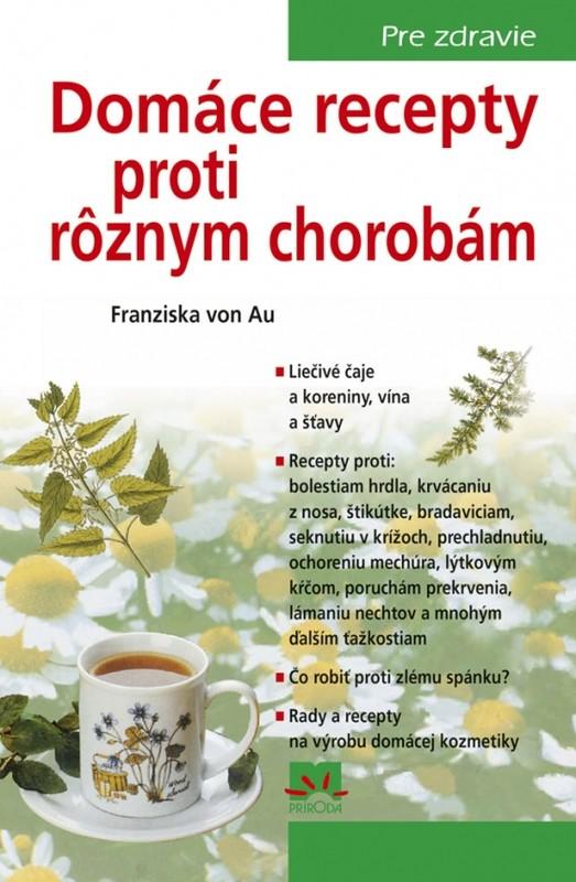 Domáce recepty proti rôznym chorobám, 4. vydanie - Franziska von Au