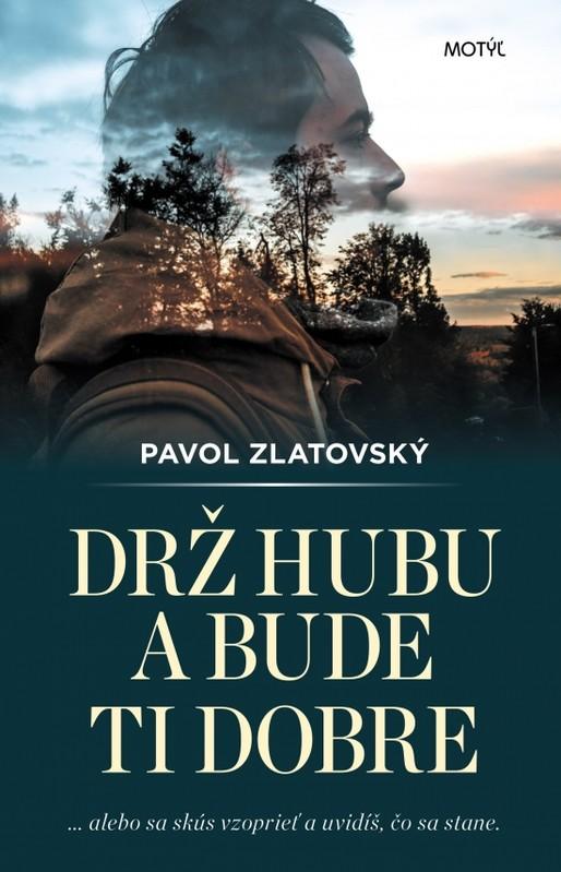 Drž hubu a bude ti dobre - Pavol Zlatovský