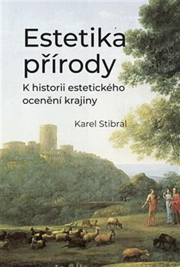 Estetika přírody - K historii estetickéh - Karel Stibar