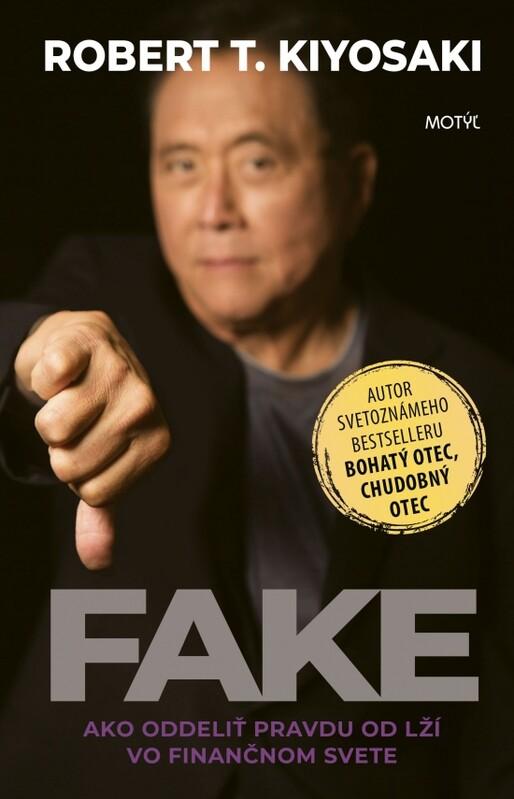 Fake - Ako oddeliť pravdu od lží vo finančnom svete - Robert T. Kiyosaki