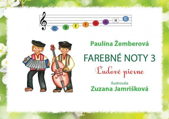 Farebné noty 3 - Ľudové piesne - Paulína Žemberová