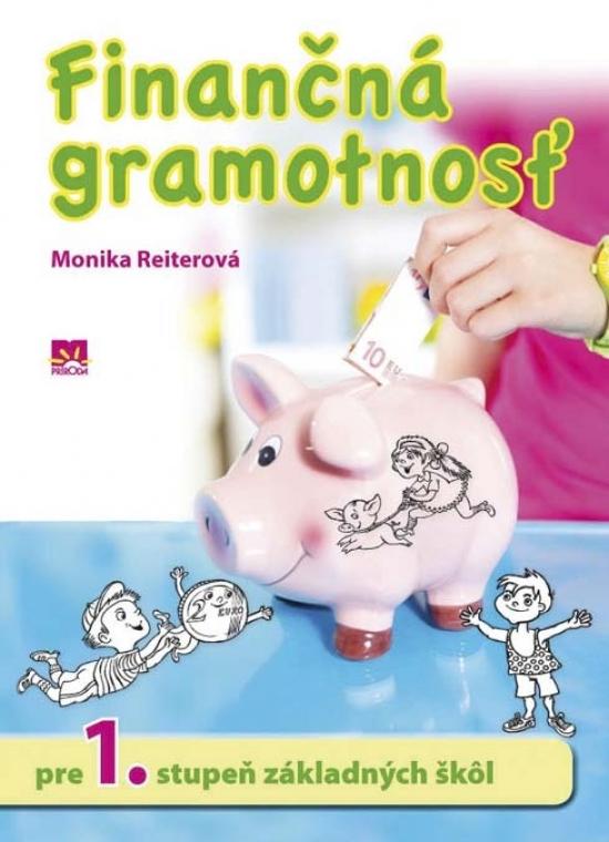 Finančná gramotnosť pre 1. stupeň základných škôl - Monika Reiterová