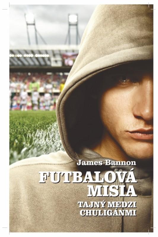 Futbalová misia - Tajný medzi chuligánmi - James Bannon