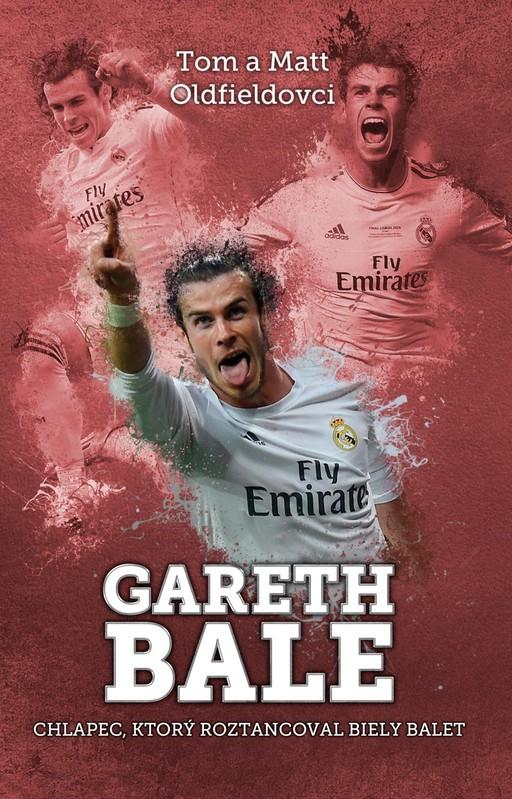 Gareth Bale: chlapec, čo roztancoval biely balet - Tom Oldfield, Matt Oldfield