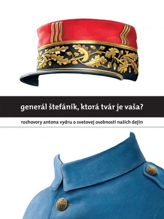 Generál Štefánik, ktorá tvár je vaša? - Anton Vydra