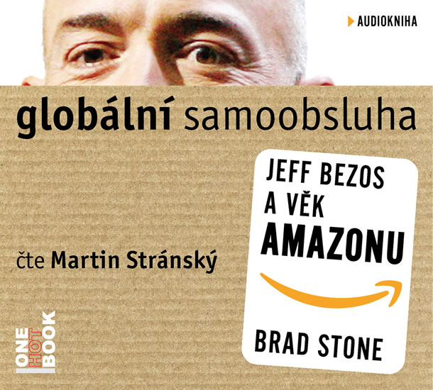 Globální samoobsluha - Jeff Bezos a věk Amazonu - CDmp3 (Čte Martin Stránský) - Brad Stone