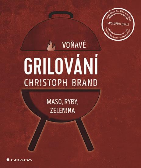 Grilování - Voňavé maso, ryby, zelenina - Christoph Brand
