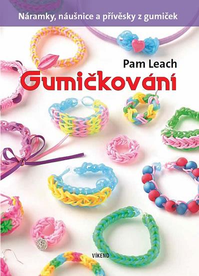 Gumičkování - Náramky, náušnice a přívěsky z gumiček - Pam Leach