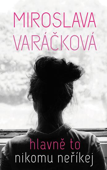 Hlavně to nikomu neříkej - Miroslava Varáčková