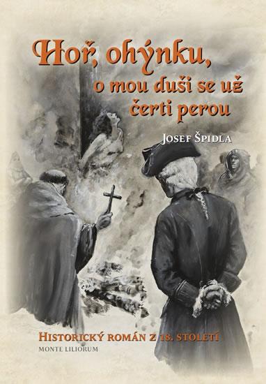 Hoř, ohýnku, o mou duši se už čerti perou - Historický román z 18. století - Josef Špidla