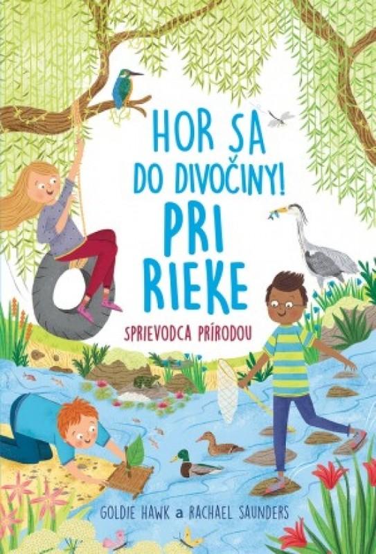 Hor sa do divočiny Pri rieke Sprievodca prírodou - Kolektív autorov