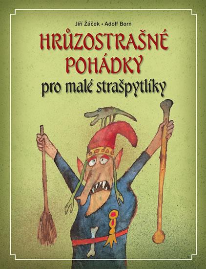 Hrůzostrašné pohádky pro malé strašpytlíky - 2.vydání - Žáček Jiří