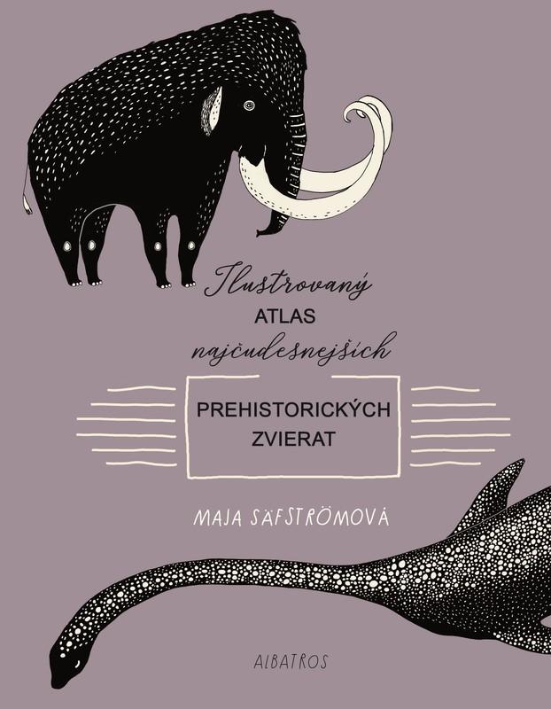Ilustrovaný atlas najčudesnejších prehistorických zvierat - Maja Säfströmová