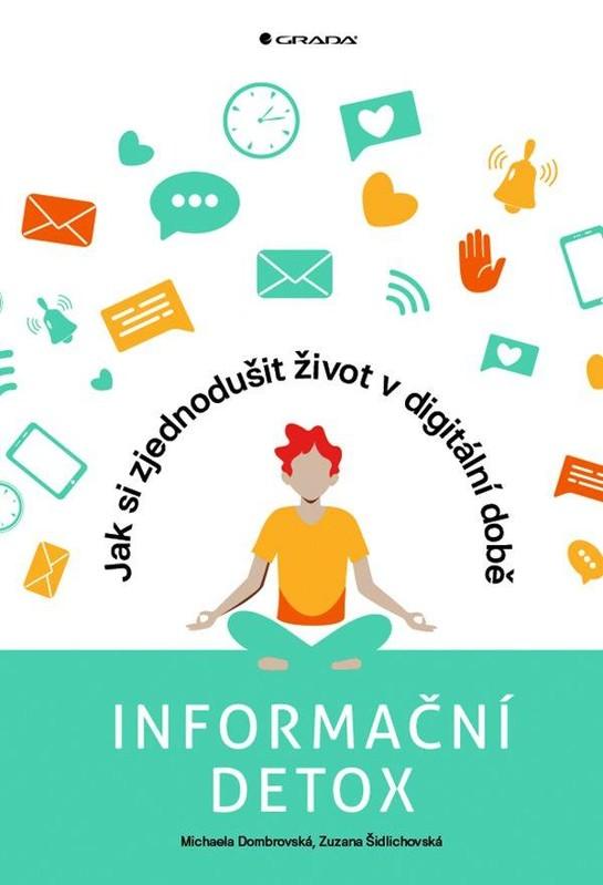 Informační detox - Jak si zjednodušit život v digitální době - Michaela Dombrovská
