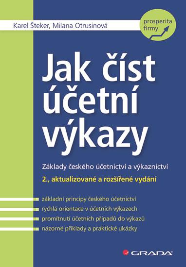 Jak číst účetní výkazy - Základy českého účetnictví a výkaznictví - 2.vydání - Milana, Karel Šteker, Otrusinová