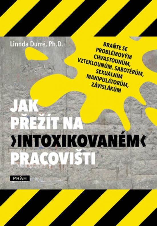 """Jak přežít na """"intoxikovaném"""" pracovišti - Ph.D. Linnda Durré"""