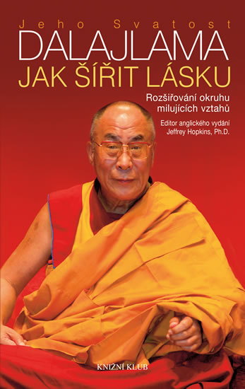 Jak šířit lásku - Rozšiřování okruhu milujících vztahů - 2.vydání - Jeho Svatost Dalajlama