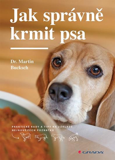 Jak správně krmit psa - Praktické rady a tipy na základě nejnovějších poznatků - Martin Bucksch