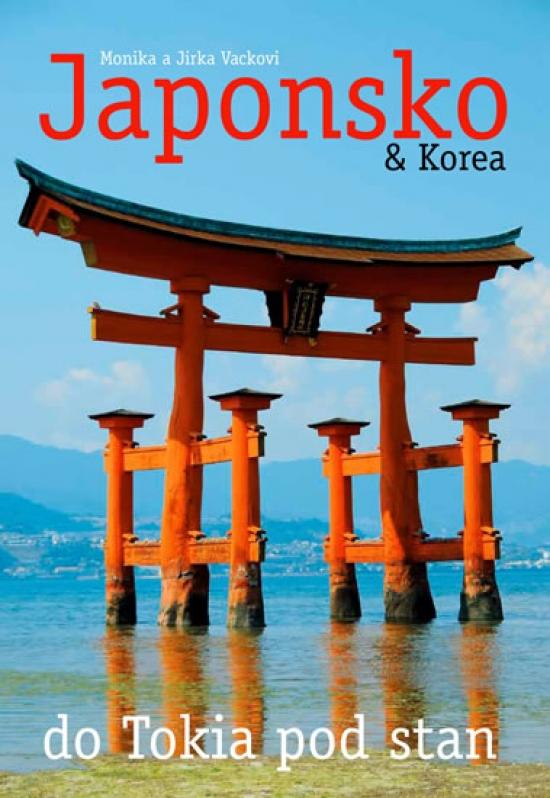 Japonsko & Korea – do Tokia pod stan - Monika a Jirka Vackovi