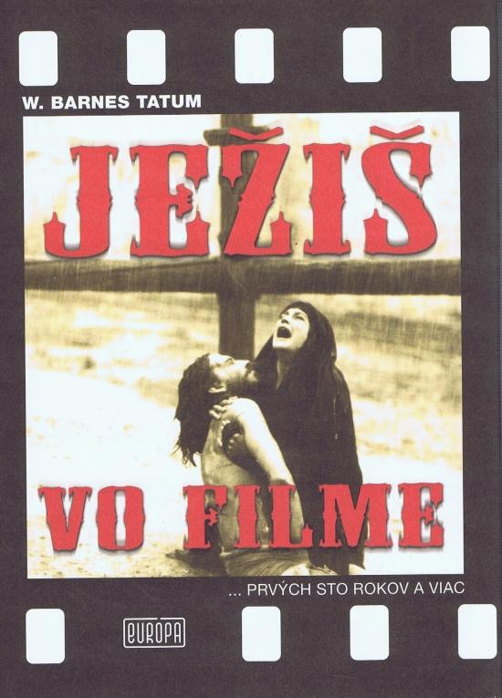 Ježiš vo filme ...prvých sto rokov a viac - W. Tatum Barnes