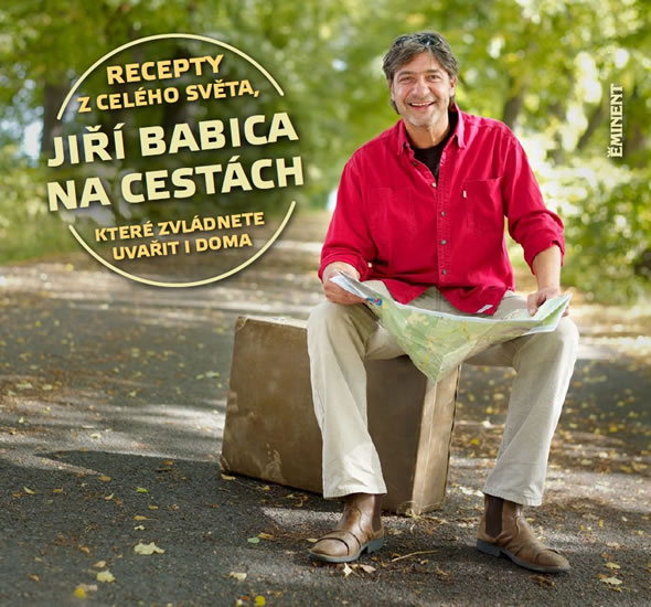 Jiří Babica na cestách – Recepty z celého světa, které zvládnete uvařít i doma - Jiří Babica