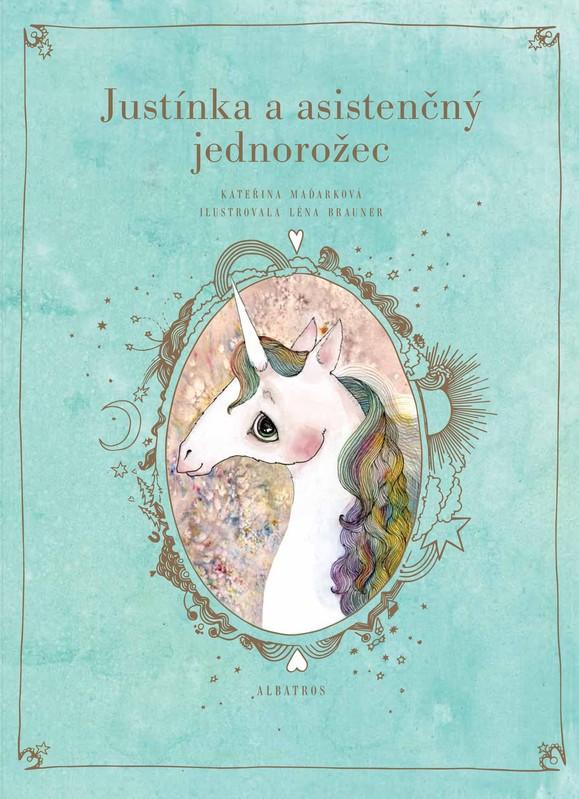 Justínka a asistenčný jednorožec - Kateřina Maďarková