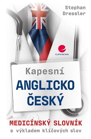 Kapesní anglicko-český medicínský slovník s výkladem klíčových slov - Stephan Dressler