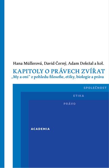 """Kapitoly o právech zvířat - \""""My a oni\"""" z pohledu filosofie, etiky, biologie a práva - Hana Müllerová a kolektiv"""