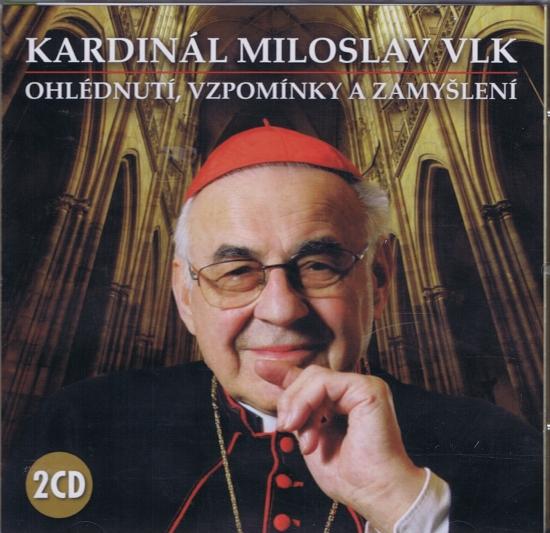 Kardinál Miloslav Vlk – Ohlédnutí, vzpomínky a zamyšlení - Kardinál Miloslav Vlk