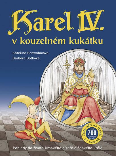 Karel IV. v kouzelném kukátku Pohledy do života římského císaře a českého krále - Kateřina Schwabiková