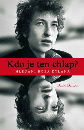 Kdo je ten chlap? Hledání Boba Dylana - Dalton David