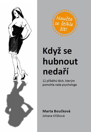 Když se hubnout nedaří - 12 příběhů těch, kterým pomohla rada psychologa - Johana, Marta Boučková, Křížková
