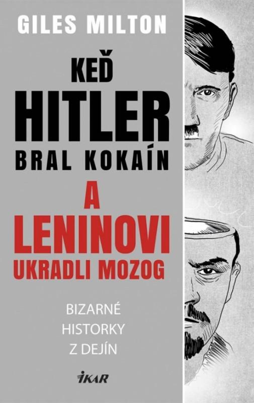 Keď Hitler bral kokaín a Leninovi ukradli mozog - Bizarné historky z dejín - Milton Giles