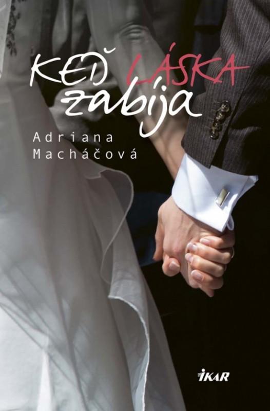 Keď láska zabíja - Adriana Macháčová