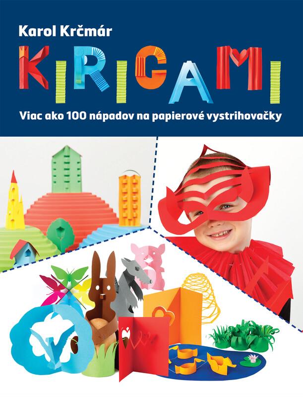 Kirigami. Viac ako 100 nápadov na papierové vystrihovačky - Karol Krčmár