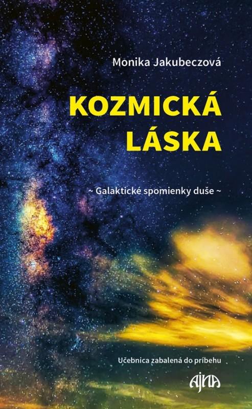 Kozmická láska - galaktické spomienky duše - Monika Jakubeczová
