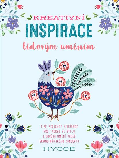 Kreativní inspirace lidovým uměním - Inspirativní tipy, projekty a nápady pro tvorbu ve stylu lidového umění podle skandinávského konceptu hygge - Flo