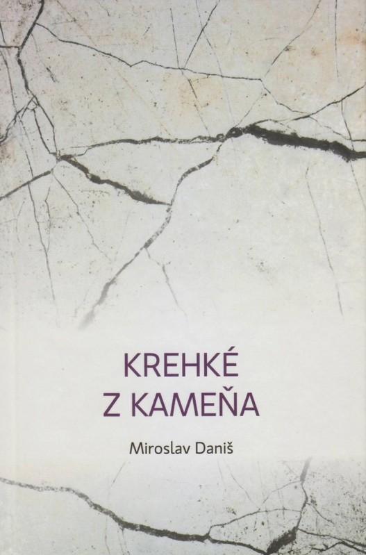 Krehké z kameňa - Miroslav Daniš