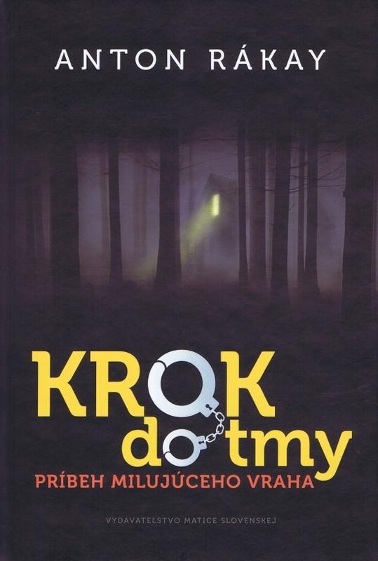 Krok do tmy-Príbeh milujúceho vraha - Anton Rákay